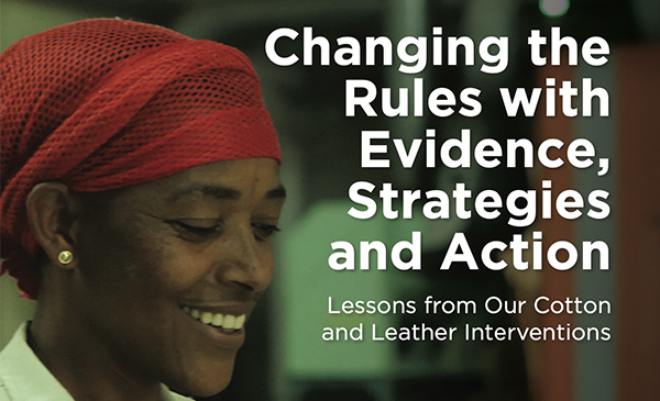 Changing the Rules with Evidence, Strategies  and Action: Lessons from our Cotton and Leather Interventions